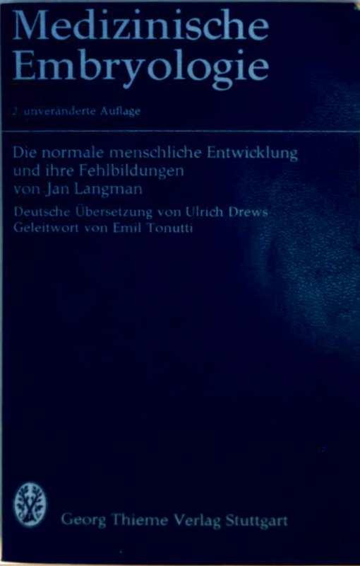 Medizinische Embryologie. Die normale menschliche Entwicklung und ihre Fehlbildungen