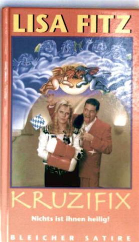 Lisa Fitz, Ali Khan: Kruzifix - nichts ist ihnen heilig ( Reihe: Bleicher Satire )