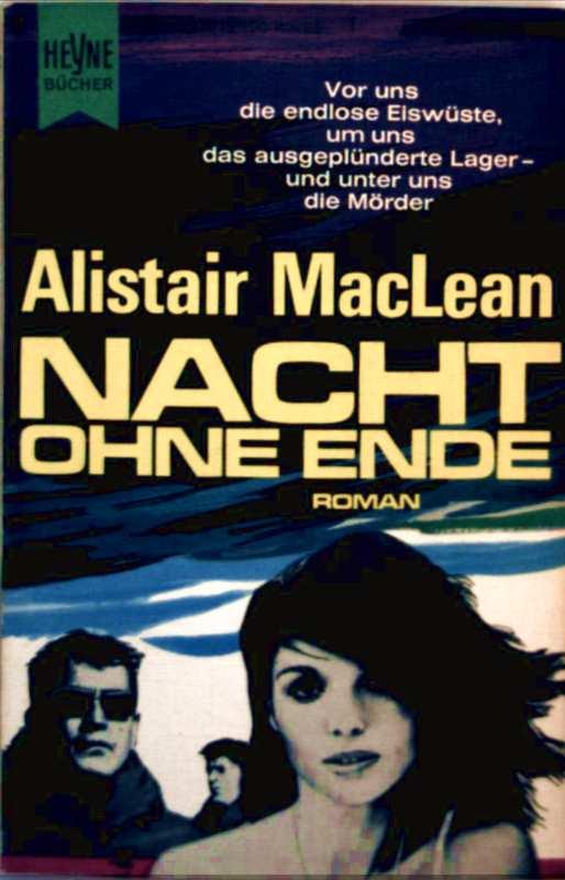 Belletristik, Phantasy, Science Fiction - Alistair MacLean: Nacht ohne Ende - [vor uns die endlose Eiswüste, um uns das ausgeplünderte Lager und unter uns die Mörder]