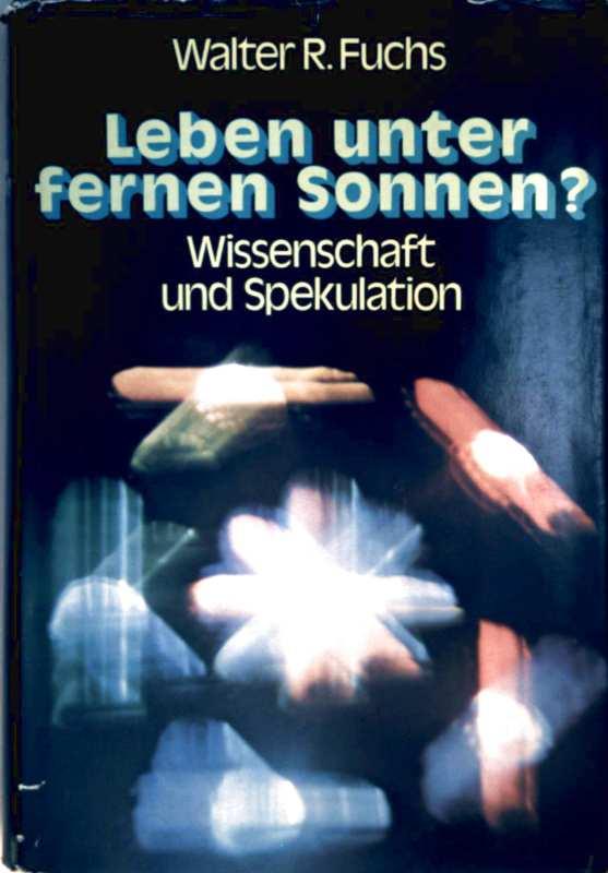 Walter Robert Fuchs: Leben unter fernen Sonnen. Wissenschaft und Spekulation (Mit 93 Abbildungen und 30 Zeichnungen)