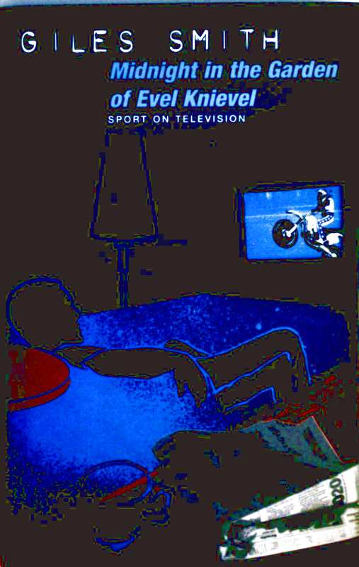 Giles Smith: Midnight in the garden of Evel Knievel. Sport on Television