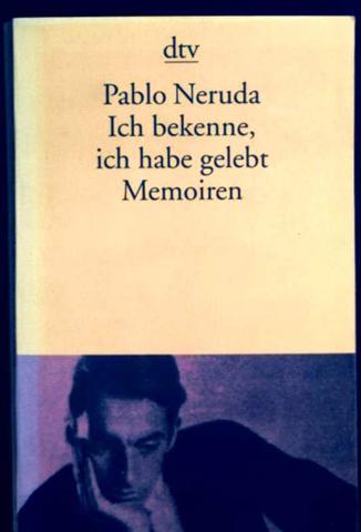 Pablo Neruda: Ich bekenne ich habe gelebt - Memoiren