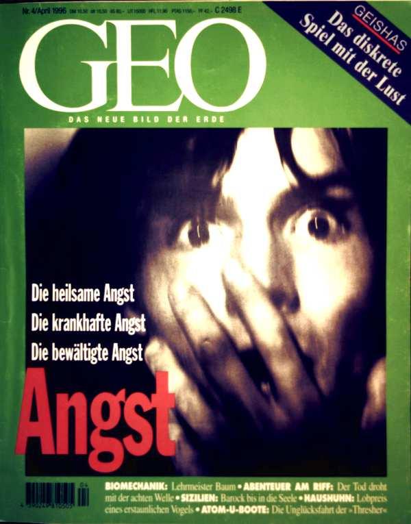 GEO Magazin 1996, Nr. 04 April  - Angst, Sizilien, Baum-Mechanik, Entenmuschel-Fang, Haushuhn, Geishas, Atom-U-Boot, Thresher