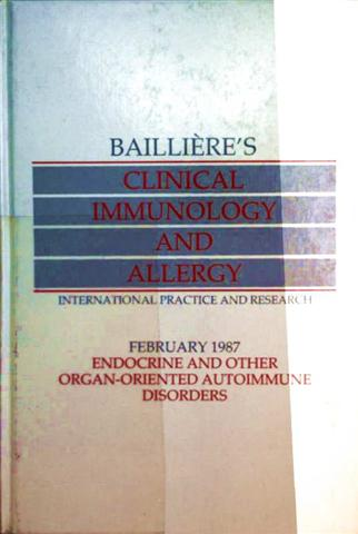 Baillieres Clinical Immunology and Allergy International Practice and Research, February 1987, - Volume 1, Number 1: Endocrine and other Organ-oriented Autoimmune Disorders