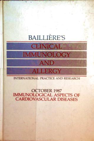 Ballieres Clinical Immunology and Allergy International Practice and Research, October 1987 - Volume 1, Number 3: Immunological Aspects of Cardiovascular Diseases
