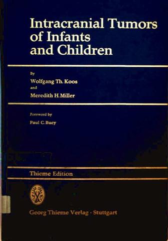 Wolfgang Th. Koos, Meredith H. Miller: Intracranial Tumors of Infants and Children