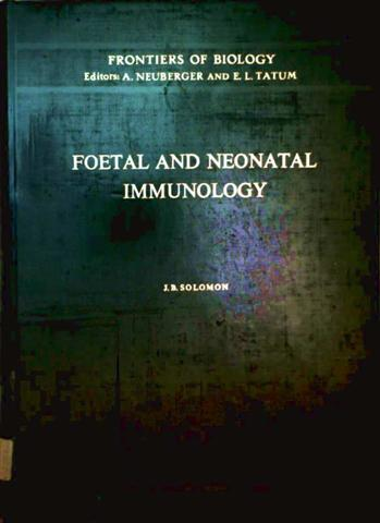 J.B. Solomon, A. Neuberger and E.L. Tatum (Editor): Frontiers of Biology, Volume 20: Foetal And Neonatal Immunology