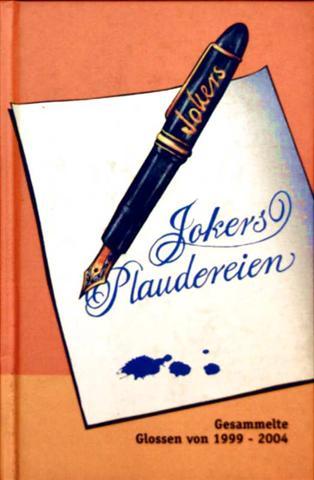 Timm BoßmannDaniela Kirstein Petra von Gliscynski und Martin Schmid  Gerald Wunder Peter Konietschke: Jokers Plaudereien - gesammelte Glossen von 1999 bis 2004 [schwarzweiß illustriert]