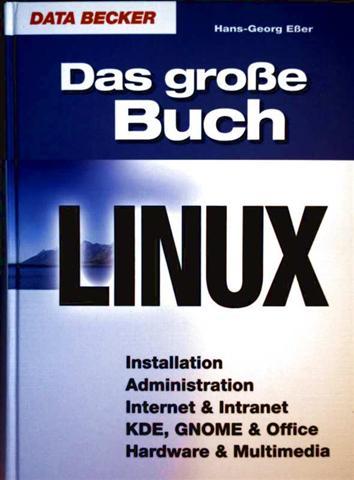 Das große Linux Buch - Installation, Administration, Internet und Intranet,KDE,GNOME, Office Hardware und Multimedia