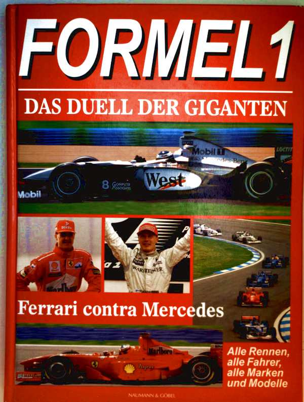 Formel 1. Das Duell der Giganten - Ferrari contra Mercedes. Alle Rennen, alle Fahrer, alle Marken und Modelle