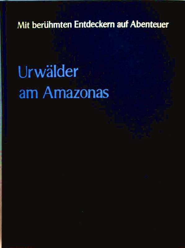 Urwälder am Amazonas. Mit berühmten Entdeckern auf Abenteuer