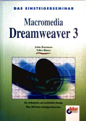 Macromedia Dreamweaver 3, Das Einsteigerseminar - der methodische und ausführliche Einstieg, über 400 Seiten Einsteiger-Know-how