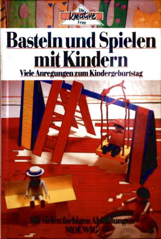 Basteln und spielen mit Kindern - viele Anregungen zum Kindergeburtstag ( die kreative Frau - mit vielen farbigen Abbildungen)