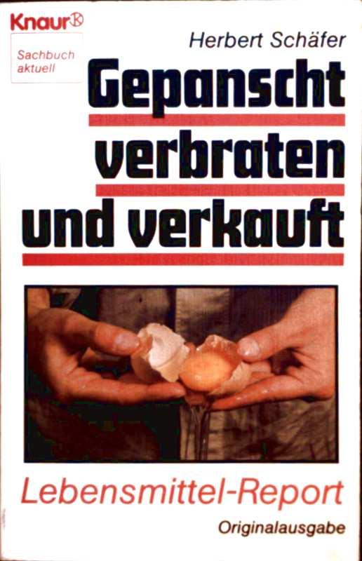 Gepanscht, verbraten und verkauft. Lebensmittel-Report