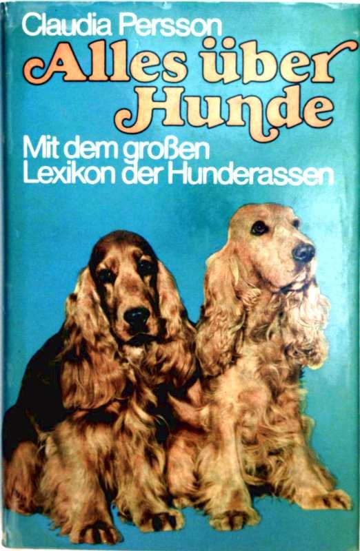 Alles über Hunde. Mit dem großen Lexikon der Hunderassen
