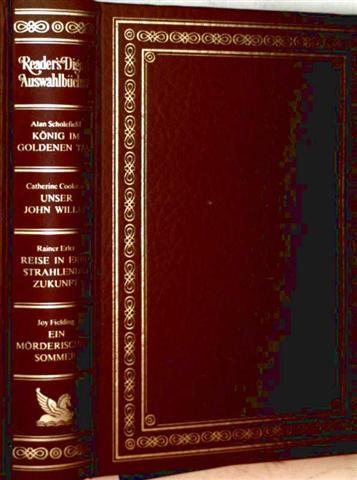 Readers Digest Auswahlbücher: König im goldenen Tal, unser John Willie, Reise in eine strahlende Zukunft, ein mörderischer Sommer