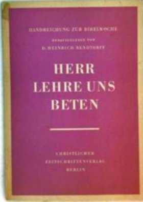 Herr lehre uns beten - Handreichung zur 23. Bibelwoche 1960-1961,  über das Vaterunser (Matthäus 6,9-13)