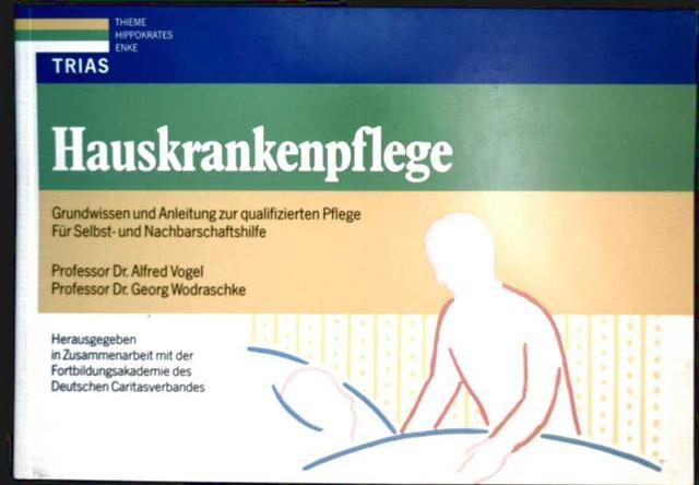 Hauskrankenpflege - Grundwissen und Anleitung zur qualifizierten Pflege, für Selbst-und Nachbarschaftshilfe