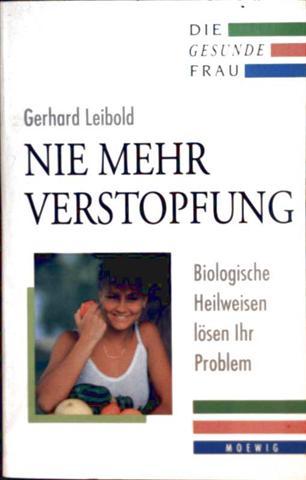 Nie mehr Verstopfung - biologische Heilweisen lösen ihr Problem (Die gesunde Frau)
