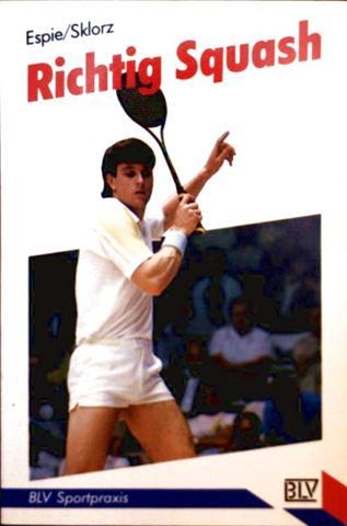 Richtig Squash (BLV Sportpraxis) - Technik, Taktik, Training, Wettkampf, Theorie, Ausrüstung, Regelkunde
