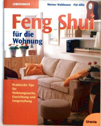 Feng Shui für die Wohnung - praktische Tips für Wohnungssuche, Einrichtung und Umgestaltung (Lebenshilfe)