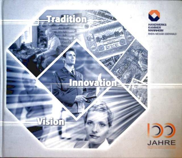 Handwerkskammer Mannheim (Hrg.): Tradition, Innovation, Vision - 100 Jahrehandwerkskammer Mannheim, im Dienste des Handwerks
