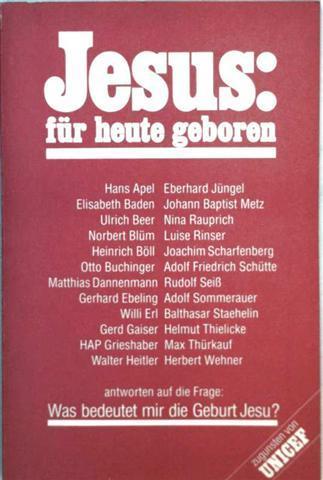 N.V.: Jesus für heute geboren - Politiker, Wissenschaftler, Autoren antworten auf die Frage: Was bedeutet mir die Geburt Jesu?