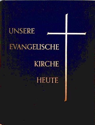 Unsere evangelische Kirche heute - Aufgabe und Wirken der Kirche in der Gegenwart