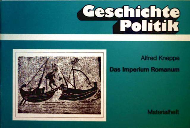 Alfred Kneppe: Das Imperium Romanum,Weltreiche in der Antike - Unterrichtseinheiten für ein Curriculum, Materialheft (Geschichte Politik)