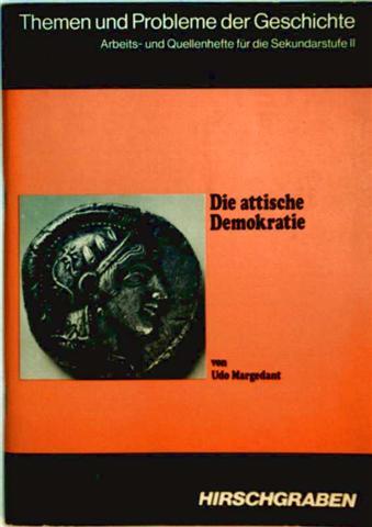 Udo Margedant: Die attische Demokratie (Themen und Probleme der Geschichte, Arbeits- und Quellenhefte für die Sekundarstufe II)