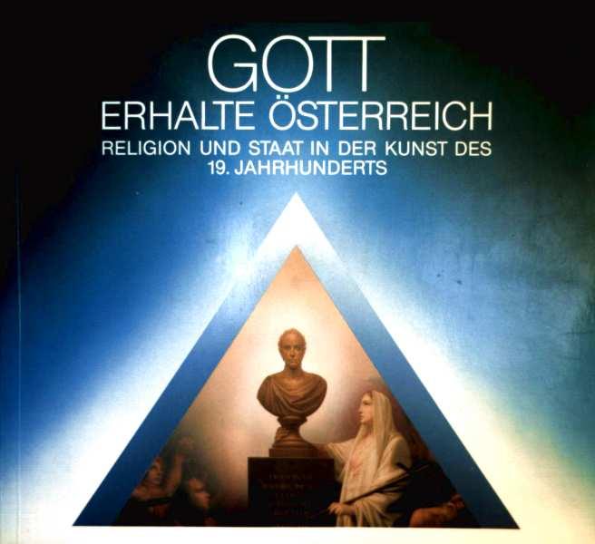 Gott erhalte Österreich. Religion und Staat in der Kunst des 19. Jahrhunderts. (Ausstellung im Schloß Halbturn 1990)