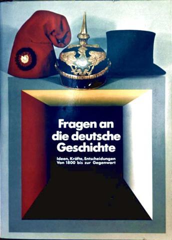 Fragen an die deutsche Geschichte - Ideen, Kräfte, Entscheidungen von 1800 bis zur Gegenwart