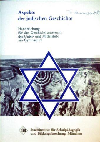 Aspekte der jüdischen Geschichte, Handreichung für den Geschichtsunterricht der unter-und Mittelstufe am Gymnasium