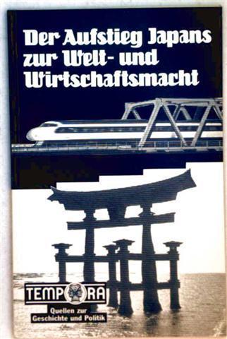 Peter Alter und Gerhard Rumpf (Hrg.): Der Aufstieg Japans zur Welt-und Wirtschaftsmacht  (Tempora, Quellen zur Geschichte und Politik)