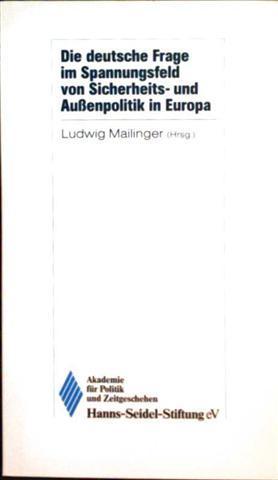 Ludwig Mailinger (Hrg.): Die Deutsche Frage im Spannungsfeld von Sicherheits- und Außenpolitik in Europa