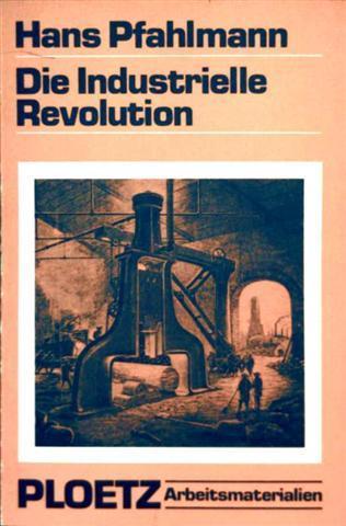 Die industrielle Revolution, soziale Probleme der Industriegesellschaft -  Arbeitsmaterialien, Geschichte Sozialkunde Erdkunde