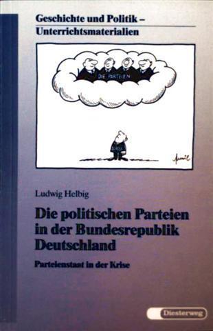 Die politischen Parteien in der Bundesrepublik Deutschland, Parteienstaat in der Krise - Geschichte und Politik, Unterrichtsmaterialien