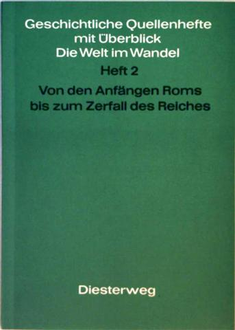 Geschichtliche Quellenhefte mit Überblick, die Welt im Wandel - Heft 2: Von den Anfängen Roms bis zum Zerfall des Reiches