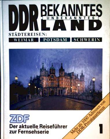 DDR bekanntes, unbekanntes Land, Städtereisen: Weimar, Potsdam, Schwerin - ZDF der aktuelle Reiseführer zur Fernsehserie, über 1000 Adressen von DDR-Privatquartieren