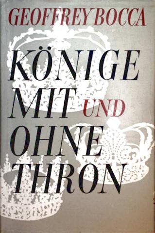 Geoffrey Bocca: Könige mit und ohne Thron - Europäische Monarchen im XX. Jahrhundert [mit Schwarzweiß-Aufnahmen illustriert]