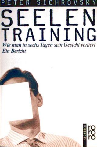 Sichrovsky, Peter: Seelentraining - Wie man in sechs Tagen sein Gesicht verliert, Ein Bericht