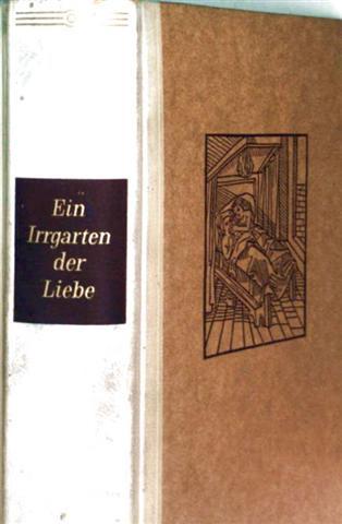 Ein Irrgarten der Liebe - neubestellt durch Eberhard Brost mit mancher Art der schönen alten italienischen Novellen mit Schwarzweiß Holzschnitten verziert