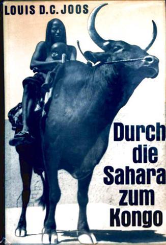 Durch die Sahara zum Kongo - Erlebnisse und Bilder von gestern und heute [mit 18 Schwarz-weiß-Aufnahmen und einer Karte auf 16 Tafeln]