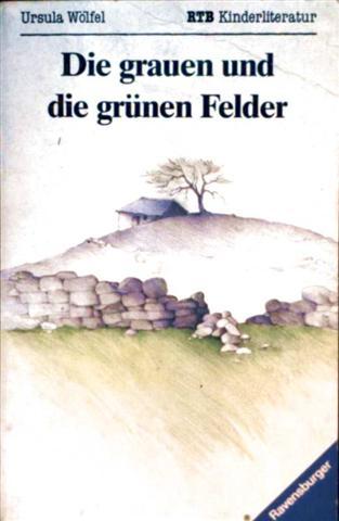 Ursula Wölfel: Die grauen und die grünen Felder - Kinderliteratur