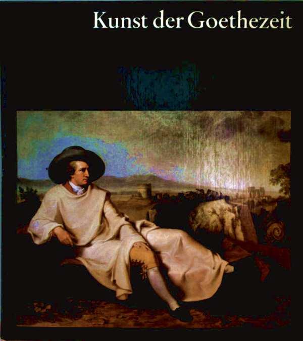 Kunst der Goethezeit - mit 17 farbigen Tafeln und 50 einfarbigen Abbildungen...