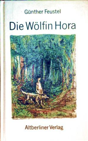 Günthe Feustel und Alexander Alfs (Zeichnungen): Die Wölfin Hora [mit grünen Federzeichnungen illustriert]