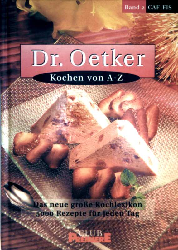 Andrea Konetzke, Carola Reich: Dr. Oetker, Kochen von A-Z. Band 02, CAF-FIS - Das neue große Kochlexikon, 5000 Rezepte für jeden Tag