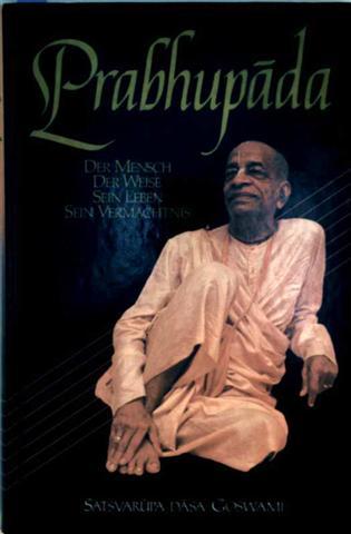 Satsvarupa dasa Goswami: Prabhupada - Der Mensch, der Weise, sein Leben, sein Vermächtnis (Biographie)