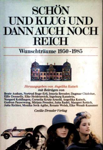Schön und klug und dann auch noch reich - Wunschträume 1950 bis 1985