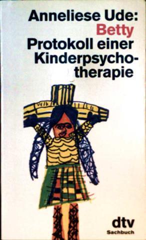 Anneliese Ude: Betty -  Protokoll einer Kinderpsychotherapie [mit Farb-Zeichnungen illustriert]